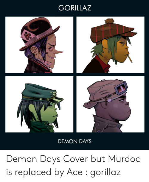 GORILLAZ DEMON DAYS Demon Days Cover but Murdoc Is Replaced by Ace