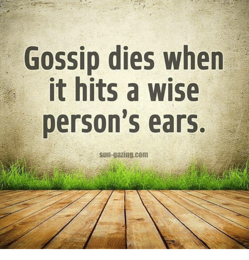 Memes, 🤖, and Gossip: Gossip dies when  it hits a wise  person's ears.