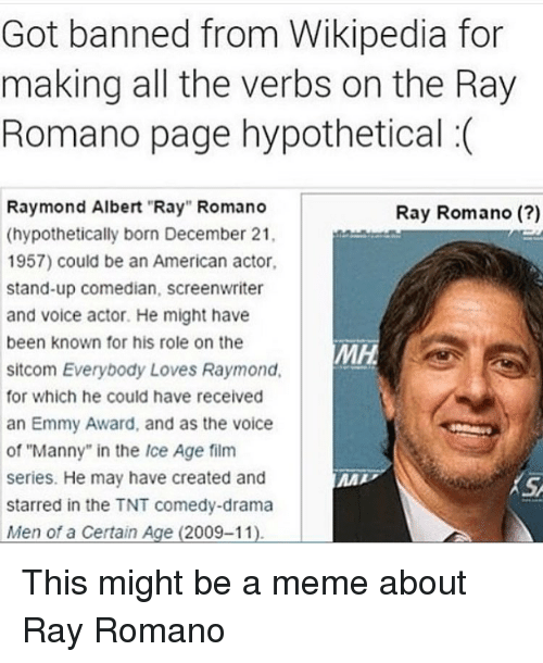 got banned from wikipedia for making all the verbs on 2582064 got banned from wikipedia for making all the verbs on the ray romano