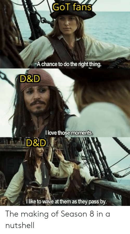 Love, Do the Right Thing, and D&d: GOT fans  A chance to do the right thing.  D&D  I love thosemoments  D&D  like to wave at them as they pass by. The making of Season 8 in a nutshell