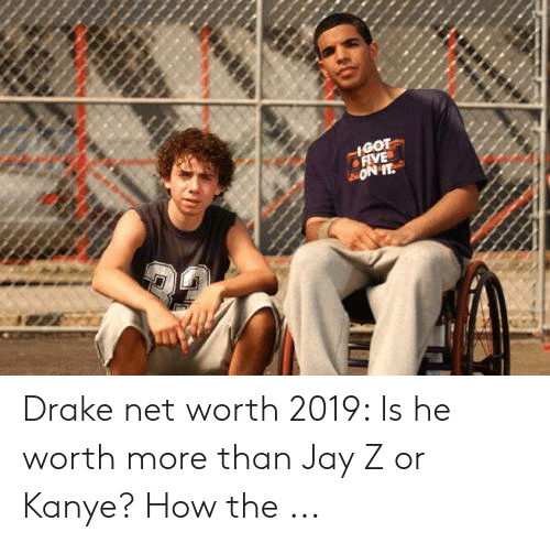 GOT FIVE ON FT Drake Net Worth 2019 Is He Worth More Than