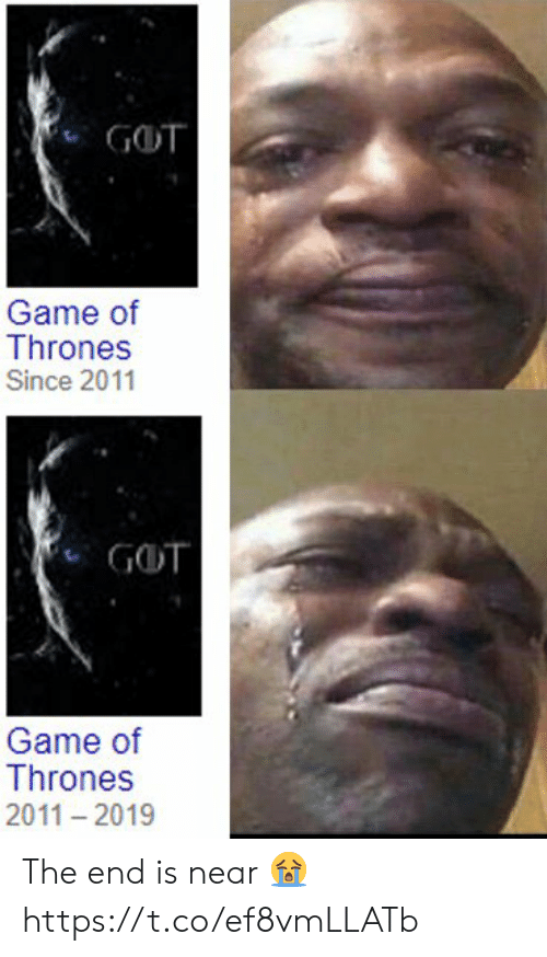 Game of Thrones, Memes, and Game: GOT  Game of  Thrones  Since 2011  GOT  Game of  Thrones  2011 2019 The end is near 😭 https://t.co/ef8vmLLATb