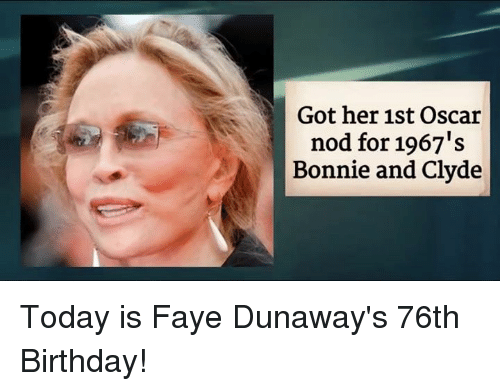 Memes, Oscars, and 🤖: Got her 1st Oscar  nod for 1967's  Bonnie and Clyde Today is Faye Dunaway's 76th Birthday!