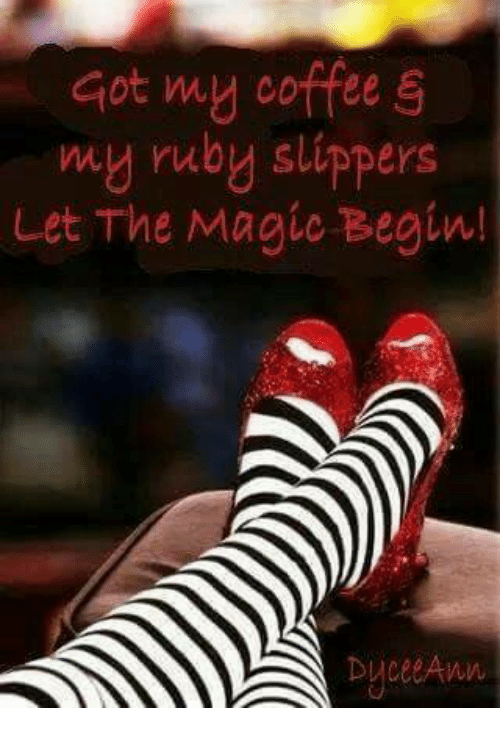 b9ccddc1dff0 Got My Coffee Ruby Slippers Let the Magic Begin!