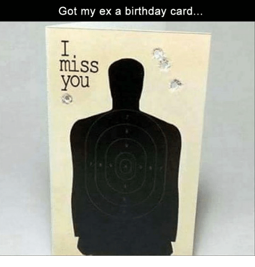 Birthday Exs And Memes Got My Ex A Card