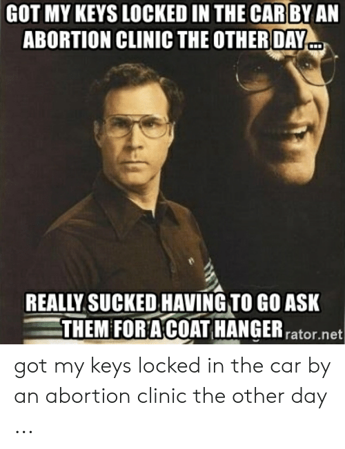 Locked My Keys In My Car >> Got My Keys Locked In The Car By An Abortion Clinic The Other Day や