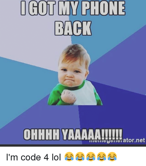 got my phone back ohhhh yaaaaa net im code 4 13297520 got my phone back ohhhh yaaaaa!!!!!! net i'm code 4 lol