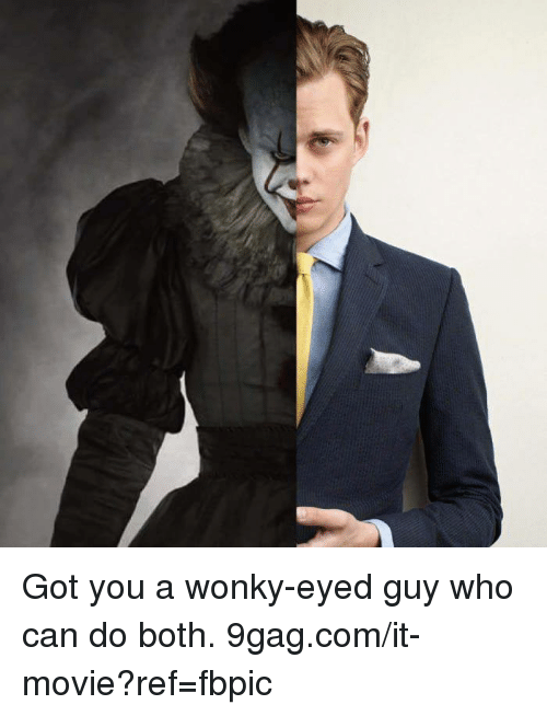 9gag, Dank, and Who Can Do Both: Got you a wonky-eyed guy who can do both. 9gag.com/it-movie?ref=fbpic