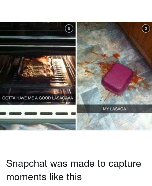 Memes, 🤖, and Made: GOTTA HAVE ME A GOOD LASAGAAA  MY LASAGA Snapchat was made to capture moments like this
