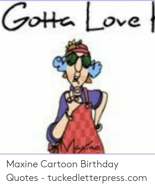 Gotta Love Sme Maxine Cartoon Birthday Quotes ...