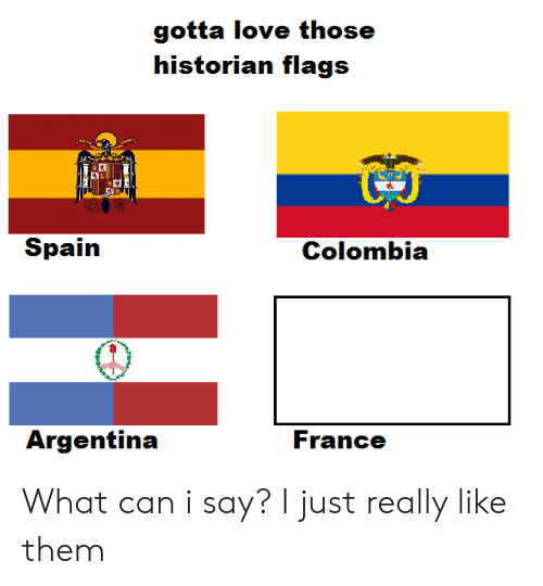 Love, Colombia, and History: gotta love those  historian flags  Spain  Colombia What can i say? I just really like them