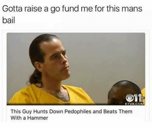 Hunting, Beats, and Mexican Word of the Day: Gotta raise a go fund me for this mans  bail  Olt  KTVA COM  This Guy Hunts Down Pedophiles and Beats Them  With a Hammer