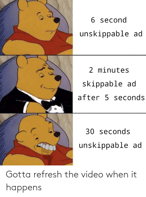 Video,  Refresh, and When: Gotta refresh the video when it happens