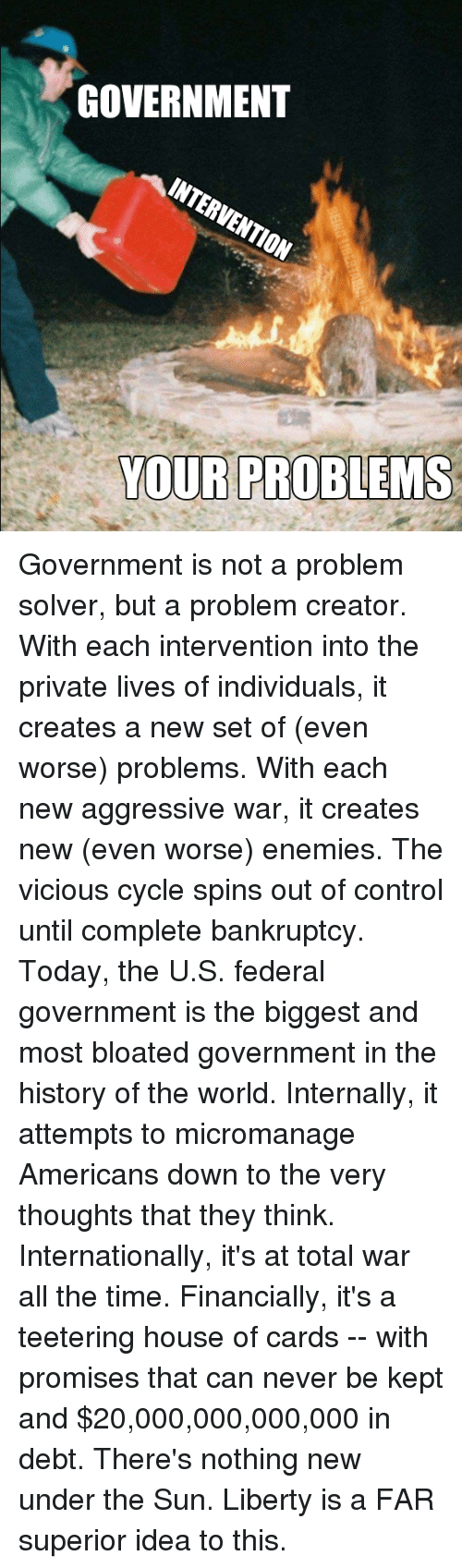 GOVERNMENT INTERVENTION YOUR PROBLEMS Government Is Not a Problem ...