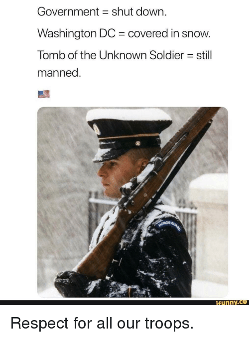 Funny, Respect, and Snow: Government shut down.  Washington DC covered in snow  Tomb of the Unknown Soldier still  manned  ト|  funny Respect for all our troops.