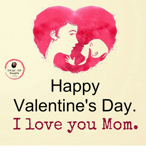 Gr8 Ppl Gr8 Thoughts Happy Valentine S Day I Love You Mom Meme On Me Me
