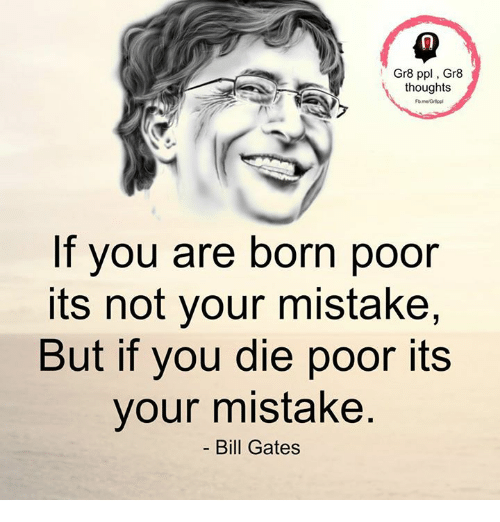 Gr8 Ppl Gr8 Thoughts If You Are Born Poor Its Not Your Mistake But