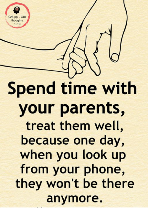 Gr8 Ppl Gr8 Thoughts Spend Time With Your Parents Treat Them Well