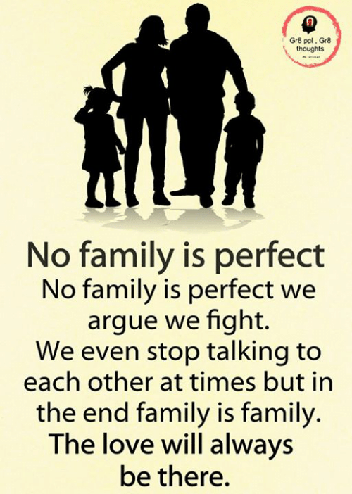 Gr8 Ppl Gre Thoughts No Family Is Perfect No Family Is Perfect We Argue We Fight We Even Stop Talking To Each Other At Times But In The End Family Is Family