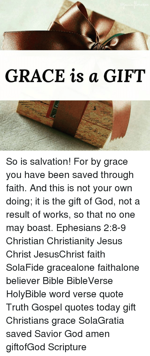 GRACE Is a GIFT So Is Salvation! For by Grace You Have Been
