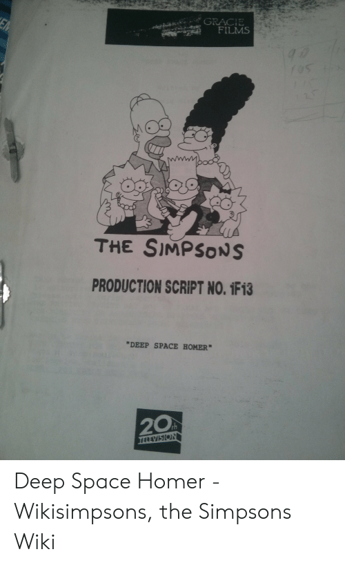 Gracie Films Em 105 The Simpsons Production Script No 1f13 Deep Space Homer 20 Televiston Deep Space Homer Wikisimpsons The Simpsons Wiki The Simpsons Meme On Me Me