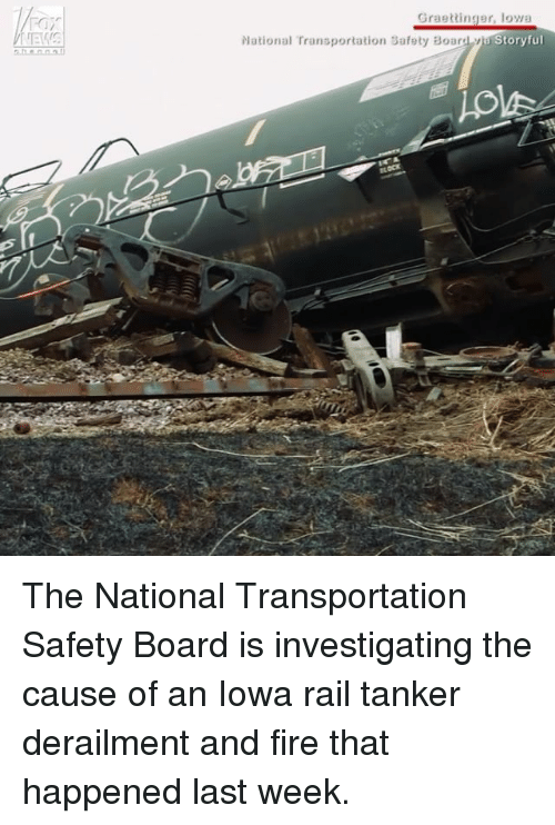 Memes, Iowa, and 🤖: Graettinger, loya  Story ful  National Transportation Safety Board The National Transportation Safety Board​ is investigating the cause of an Iowa rail tanker derailment and fire that happened last week.
