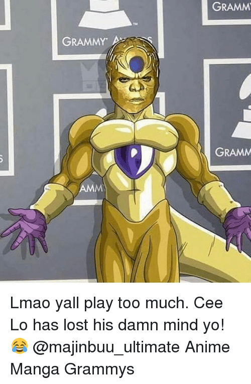 Grammys, Memes, and Too Much: GRAMMY A  GRAMM  GRAMM Lmao yall play too much. Cee Lo has lost his damn mind yo! 😂 @majinbuu_ultimate Anime Manga Grammys