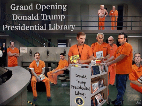 Donald Trump, Memes, and Library: Grand Opening  Donald Trump  Presidential Library  Donald  Trum  Presidential  Library