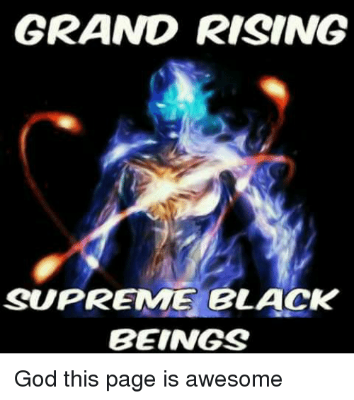 Dank, God, and Supreme  GRAND RISING SUPREME BLACK BEINGS God this page is 8b5a8f91f20