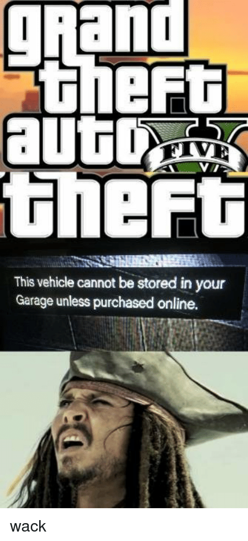 Grand, Wack, and Grand Theft: gRand  theft  This vehicle cannot be stored in your  Garage unless purchased online. wack