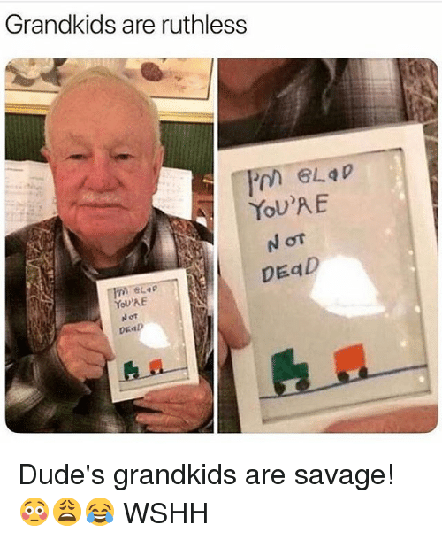 Memes, Savage, and Wshh: Grandkids are ruthless  YOU'RE  DEaD  DEaD Dude's grandkids are savage! 😳😩😂 WSHH