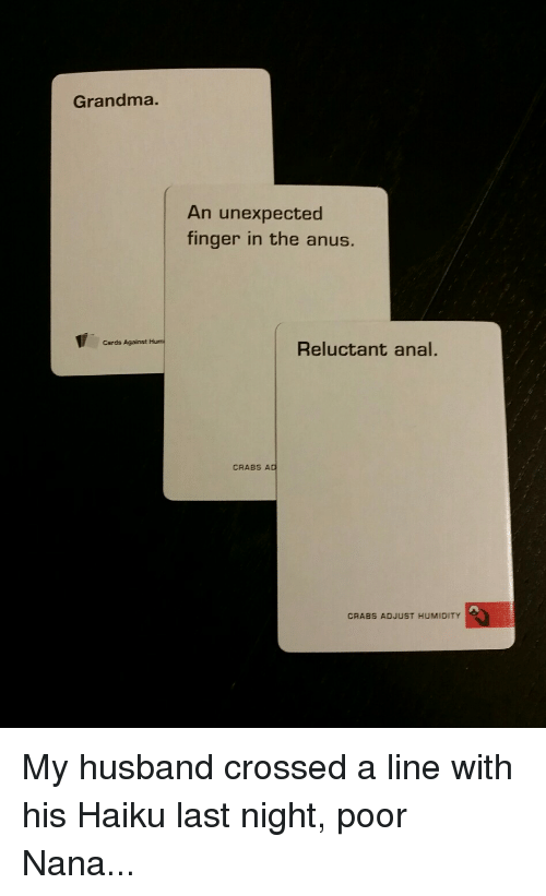 Grandma, Anal, and Haiku: Grandma. Cards Against Hum An unexpected finger in