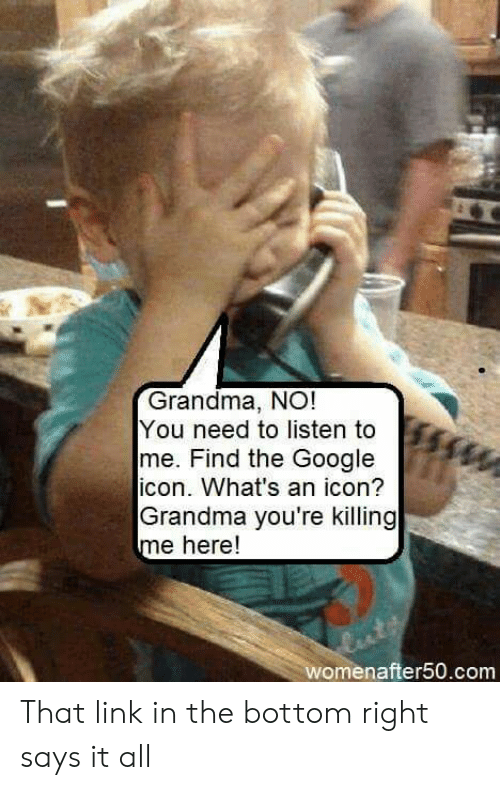 Grandma NO! You Need to Listen to Me Find the Google Icon