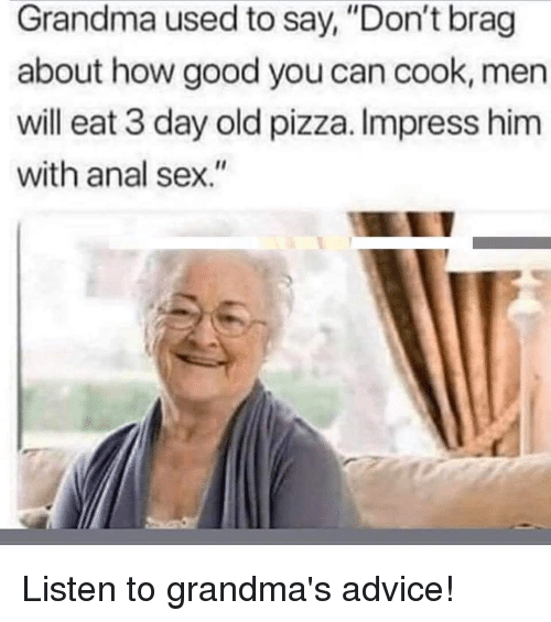 Grandma Used to Say Don't Brag About How Good You Can Cook Men Will