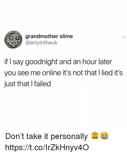 Online, Slime, and Don: grandmother slime  @artyintheuk  if l say goodnight and an hour later  you see me online it's not that I lied it's  just that I failed Don't take it personally 😩😂 https://t.co/IrZkHnyv4O
