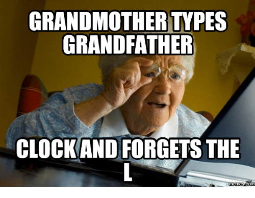 Grandfather Clock, Forgeted, and Grandfather: GRANDMOTHERYPES  GRANDFATHER  CLOCK AND FORGETS THE  memes.com