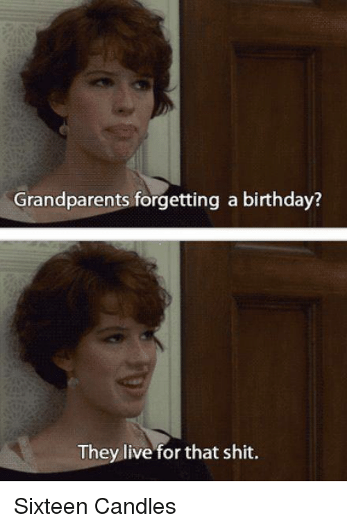 Grandparents Forgetting A Birthday They Live For That Shit Sixteen