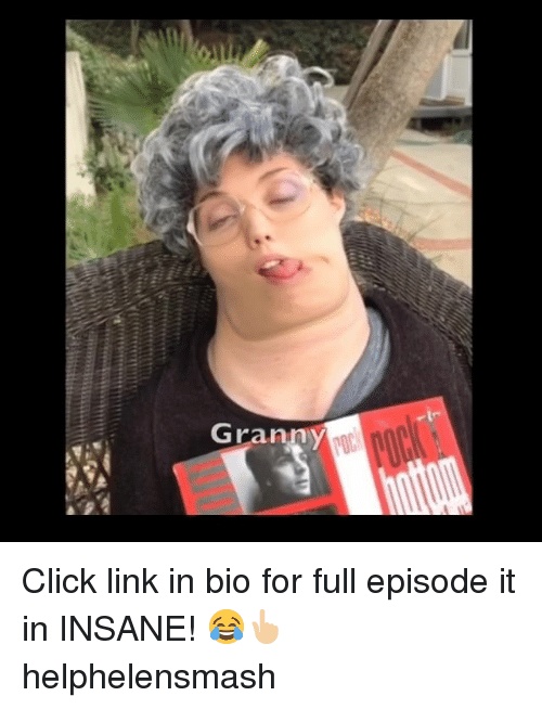 Click, Memes, and Link: Granny Click link in bio for full episode it in INSANE! 😂👆🏼 helphelensmash