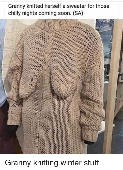 Granny Knitted Herself A Sweater For Those Chilly Nights Coming Soon Sa Funny Meme On Me Me