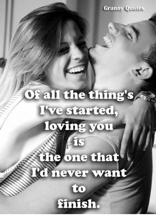Granny Quotes Or All The Things Ve Started Loving You 1s The One