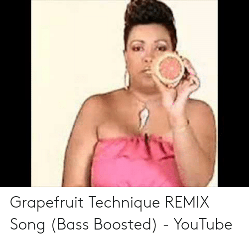 Grapefruit Technique REMIX Song Bass Boosted - YouTube
