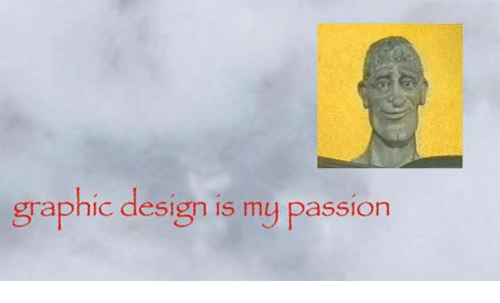 Graphic design is my passion  Graphic Design Is My Passion   Dank Meme on me.me