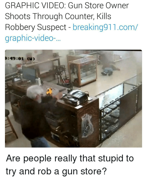 Graphic Video Gun Store Owner Shoots Through Counter Kills Robbery