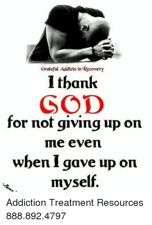 grateful addicts in recovery i thank god for not giving up on megod, memes, and 🤖 grateful addicts in recovery i thank god for not