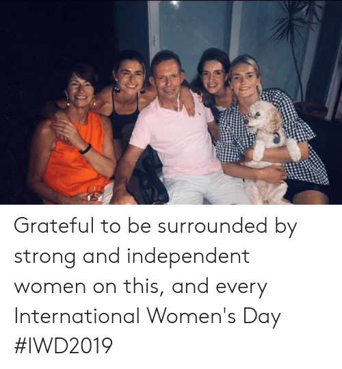 Dank, International Women's Day, and Women: Grateful to be surrounded by strong and independent women on this, and every International Women's Day #IWD2019