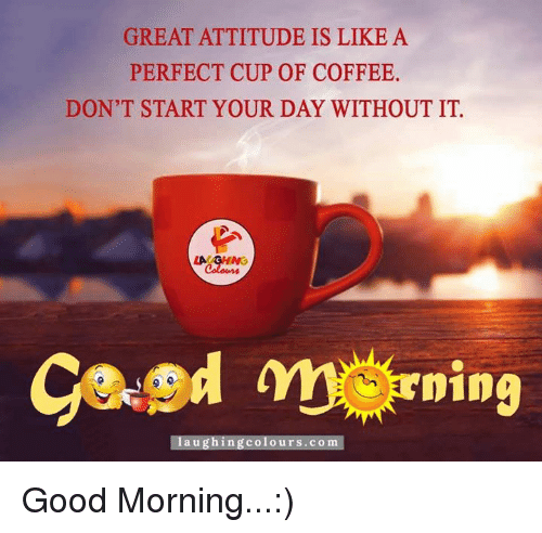 A Attitude Start Great Day Don't Of Coffee Is Perfect Your Like Cup fb6Y7gy