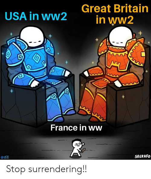 France, Dank Memes, and Britain: Great Britain  USA in ww2  in ww2  +  +  France in ww  #152  SRGRAFO Stop surrendering!!