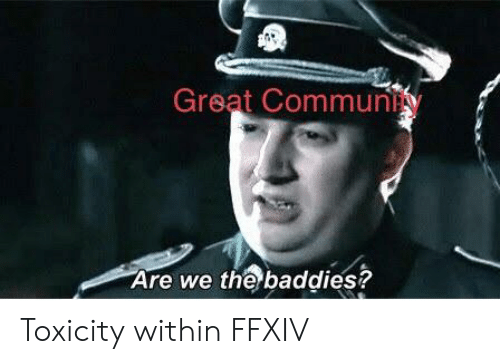 Great Community Are We the Baddies? Toxicity Within FFXIV