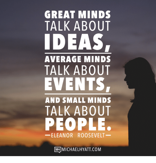 GREAT MINDS TALK ABOUT IDEAS EVENTS PEOPLE AVERAGE MINDS