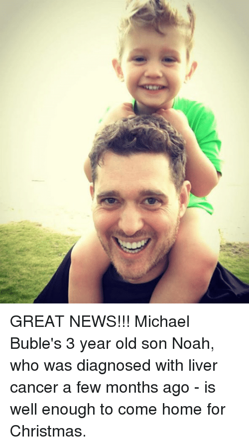 Memes, Noah, and Michael: GREAT NEWS!!!  Michael Buble's 3 year old son Noah, who was diagnosed with liver cancer a few months ago - is well enough to come home for Christmas.